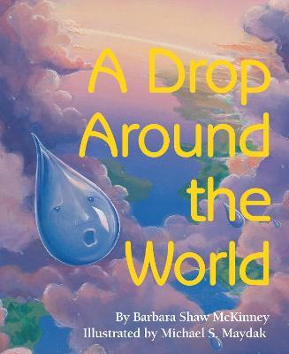 A Drop Around the World by Barbara Shaw McKinney