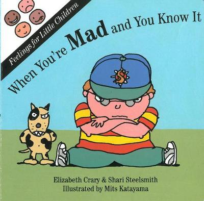 When You're Mad & You Know it by Elizabeth Crary, Shari Steelsmith