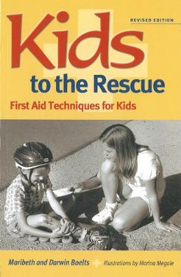 Kids to the Rescue! First Aid Techniques for Kids by Darwin Boelts