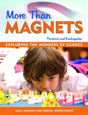 More Than Magnets Exploring the Wonders of Science in Preschool and Kindergarten by Sally Moomaw, Brenda Hieronymus
