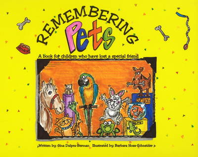 Remembering Pets A Book for Children Who Have Lost a Special Friend by Gina Dalpra-Berman