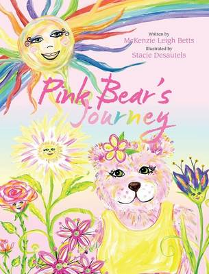 Pink Bear's Journey by McKenzie Leigh Betts, Candy Abbott