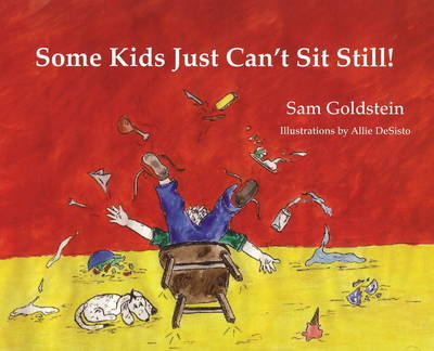 Some Kids Just Can't Sit Still! by Sam Goldstein
