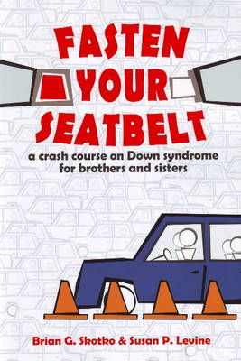 Fasten Your Seatbelt A Crash Course on Down Syndrome for Brothers and Sisters by Brian, MD Skotko, Susan P. Levine