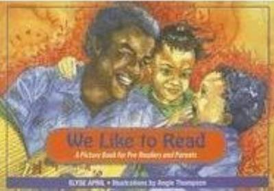 We Like to Read A Picture Book for Pre-Readers and Parents by Elyse April
