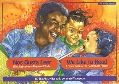 Nos Gusta Leer / We Like to Read Bilinigual Edition by Elyse April