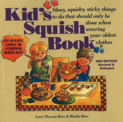 Kid's Squish Book Slimy, Squishy, Sticky Things to Do That Should Only Be Done When Wearing Your Oldest Clothes by Loris Theovin Bree, Marlin Bree