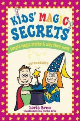 Kids' Magic Secrets Simple Magic Tricks & Why They Work by Loris Bree