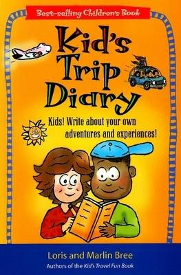 Kid's Trip Diary Kids! Write About Your Own Adventures and Experiences! by Loris Bree, Marlin Bree