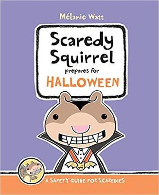Scaredy Squirrel Prepares For Halloween: A Safety Guide For Scaredies by Melanie Watt