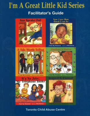 I'm a Great Little Kid Facilitator's Guide A Program for the Primary Prevention of Child Abuse by Toronto Child Abuse Centre