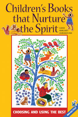 Children's Books that Nurture the Spirit Choosing and Using the Best by Louise Margaret Granahan