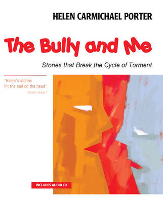 The Bully and Me Stories That Break the Cycle of Torment by Helen Carmichael Porter