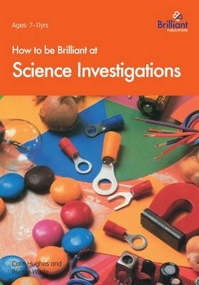 How to be Brilliant at Science Investigations by Colin Hughes, Winnie Wade