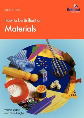 How to be Brilliant at Materials by Winnie Wade, Colin Hughes