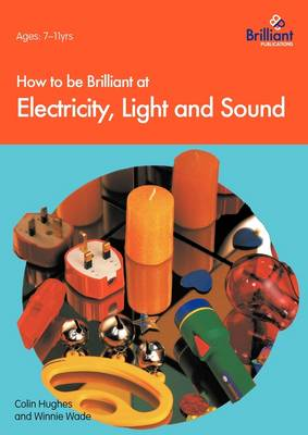 How to be Brilliant at Electricity, Light and Sound by Winnie Wade, Colin Hughes