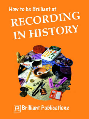 How to be Brilliant at Recording in History by Sue Lloyd