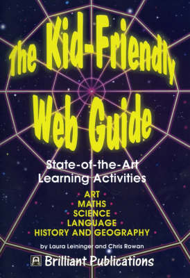 The Kid-Friendly Web Guide State-of-the-Art Learning Activities by Laura Leininger, Chris Rowan