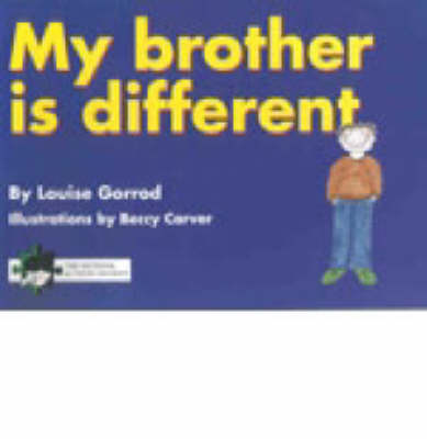 My Brother is Different A Book for Young Children Who Have a Brother or Sister with Autism by Louise Gorrod