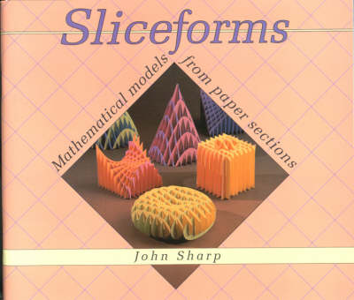 Sliceforms Mathematical Models from Paper Sections by John Sharp