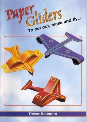 Paper Gliders To Cut Out, Make and Fly by Trevor Boundford