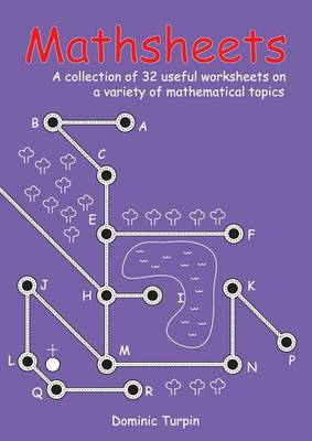 Mathsheets A Collection of 32 Useful Worksheets on a Variety of Mathematical Topics by Dominic Turpin