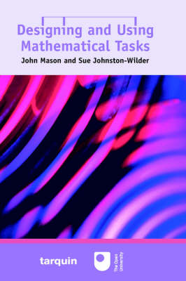 Designing and Using Mathematical Tasks by John Mason, Sue Johnston-Wilder