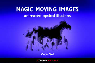 Magic Moving Images Animated Optical Illusions by Colin Ord