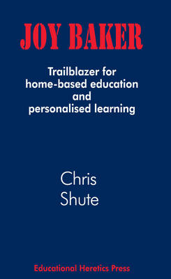 Joy Baker Trailblazer for Home-based Education and Personalised Learning by Chris Shute