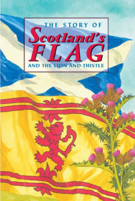 The Story of Scotland's Flag and the Lion and Thistle by David Ross