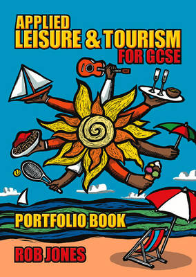 Applied Leisure and Tourism for GCSE Portfolio Book by Rob Jones