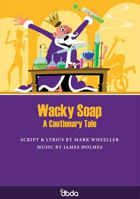 Wacky Soap A Cautionary Tale by Mark Wheeller, James Holmes