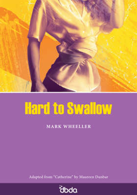 Hard to Swallow by Mark Wheeller, Maureen Dunbar