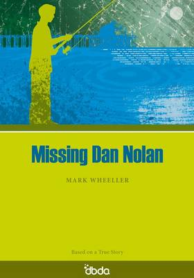 Missing Dan Nolan by Mark Wheeller