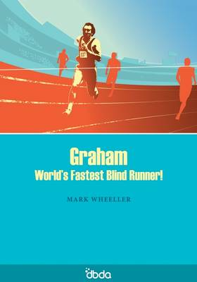 Graham World's Fastest Blind Runner! by Mark Wheeller