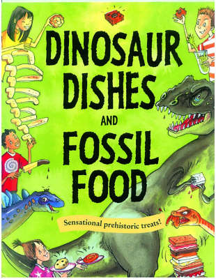 Dinosaur Dishes and Fossil Food by Susan Martineau