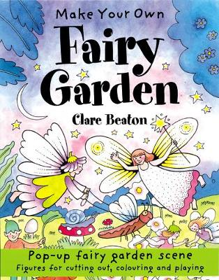 Make Your Own Fairy Garden by Clare Beaton