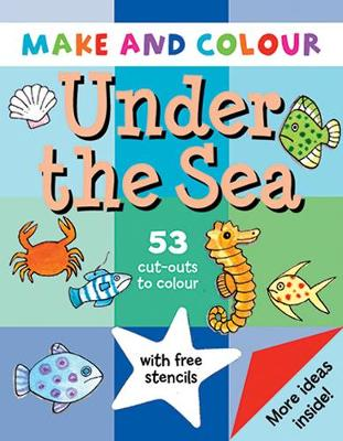 Make and Colour Under the Sea by Clare Beaton