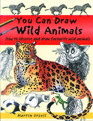 You Can Draw Wild Animals How to Observe and Draw Favourite Wild Animals by Martin Ursell