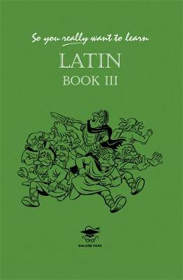 So You Really Want to Learn Latin Book III by N. R. R. Oulton
