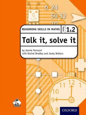 Talk it, solve it - Reasoning Skills in Maths Yrs 1 & 2 by Rachel Bradley, Jennie Pennant, Jacky Walters, Bracknell Forest LEA