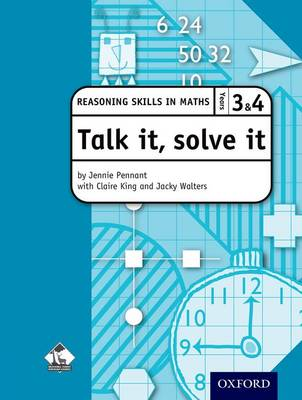 Talk it, solve it - Reasoning Skills in Maths Yrs 3 & 4 Reasoning skills in maths by Claire King, Jennie Pennant, Jacky Walters, Bracknell Forest LEA