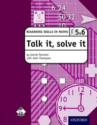 Talk it, solve it - Reasoning Skills in Maths Yrs 5 & 6 Reasoning skills in maths by Jennie Pennant, John Thompson, Bracknell Forest LEA