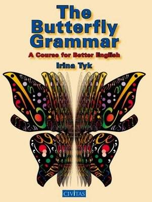 The Butterfly Grammar A Course for Better English by Irina Tyk