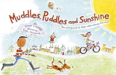 Muddles Puddles and Sunshine Your Activity Book to Help When Someone Has Died by Diana Crossley