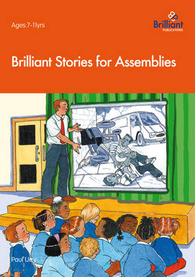 Brilliant Stories for Assemblies by Paul Urry