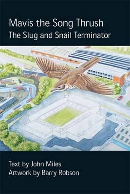 Mavis the Songthrush The Slug and Snail Terminator by John Miles