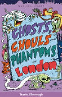 Ghosts, Ghouls and Phantoms of London by Travis Elborough