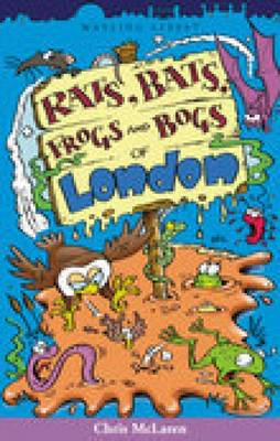 Rats, Bats, Frogs and Bogs of London by Chris McLaren
