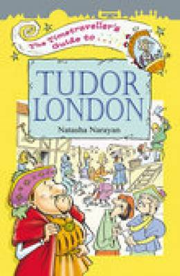 The Timetraveller's Guide to Tudor London by Natasha Narayan
